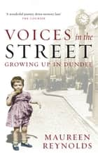 Voices in the Street - Growing up in Dundee ebook by Maureen Reynolds