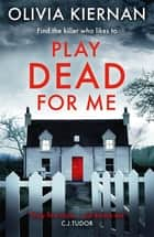 Play Dead for Me - A heart-stopping crime thriller (Frankie Sheehan 1) ebook by Olivia Kiernan
