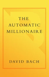 The Automatic Millionaire - A Powerful One-Step Plan to Live and Finish Rich ebook by David Bach