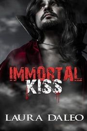 Immortal Kiss ebook by Laura Daleo