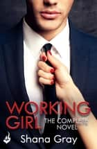 Working Girl - She's sexy, mysterious...and hungry for revenge. ebook by Shana Gray