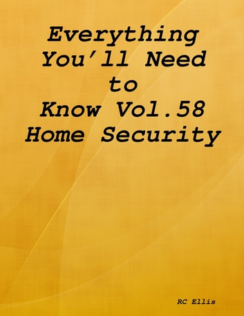 Everything You'll Need to Know Vol.58 Home Security ebook by RC Ellis