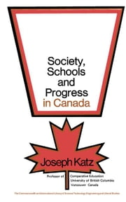Society, Schools & Progress in Canada: The Commonwealth and International Library: Education and Educational Research ebook by Katz, Joseph