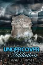 Undercover Addiction ebook by Hayley B. James