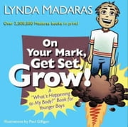 "On Your Mark, Get Set, Grow! - A ""What's Happening to My Body?"" Book for Younger Boys ebook by Lynda Madaras,Paul Gilligan"