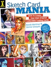 Sketch Card Mania: How To Create Your Own Original Collectible Trading Cards - How To Create Your Own Original Collectible Trading Cards ebook by Randy Martinez