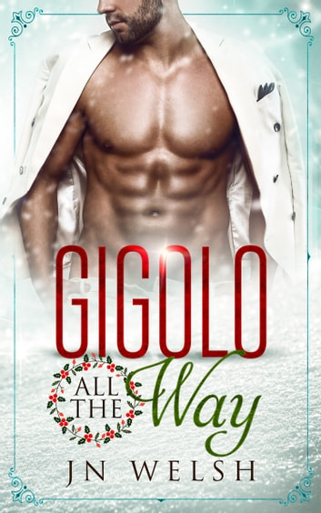 Gigolo All the Way ebook by JN Welsh