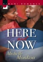 Here and Now ebook by Michelle Monkou