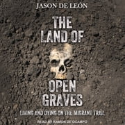 The Land of Open Graves - Living and Dying on the Migrant Trail audiobook by Jason De León