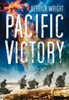 Pacific Victory ebook by Derrick Wright,Brig-Gen E. H. Simmons USMC