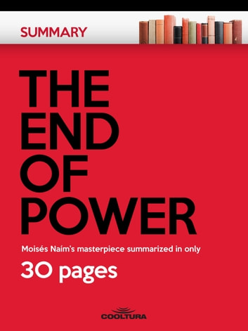 The End of Power - Moisés Naím's masterpiece summarized in only 30 pages ebook by Anonymous