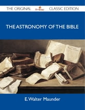 The Astronomy of the Bible - The Original Classic Edition ebook by Maunder E