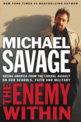 The Enemy Within - Saving America from the Liberal Assault on Our Churches, Schools, and Military ebook by Michael Savage