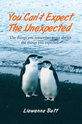 You Can't Expect The Unexpected! ebook by Llewenna Butt