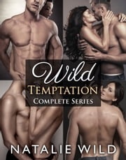 Wild Temptation - Complete Series ebook by Natalie Wild