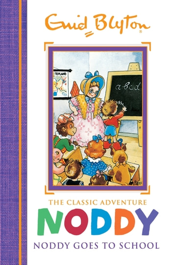 Noddy Classic Storybooks: Noddy Goes to School - Book 6 ebook by Enid Blyton