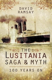 The Lusitania Saga & Myth: 100 Years On ebook by Ramsay, David