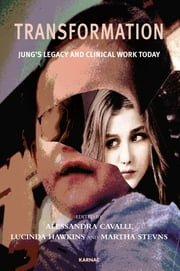Transformation - Jung's Legacy and Clinical Work Today ebook by Alessandra Cavalli,Lucinda Hawkins,Martha Stevns