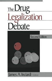 The Drug Legalization Debate ebook by James A. Inciardi