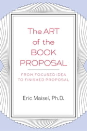 The Art of the Book Proposal ebook by Eric Maisel