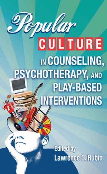 Popular Culture in Counseling, Psychotherapy, and Play-Based Interventions ebook by
