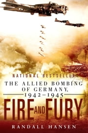 Fire and Fury - The Allied Bombing of Germany 1942--1945 ebook by Randall Hansen