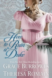 How to Ruin a Duke - A Regency Novella Duet ebook by Grace Burrowes, Theresa Romain