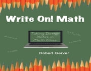 WRITE ON! MATH - Taking Better Notes in Math Class ebook by Robert Gerver