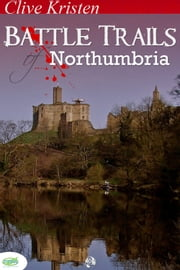Battle Trails of Northumbria ebook by Clive Kristen