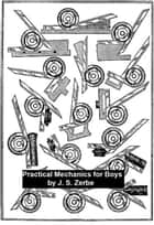 Practical Mechanics for Boys ebook by