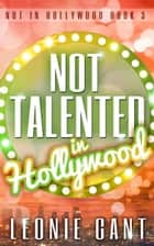 Not Talented in Hollywood (Not in Hollywood Book 3) eBook par Leonie Gant