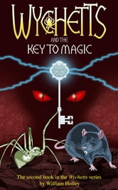 Wychetts and the Key to Magic ebook by William Holley