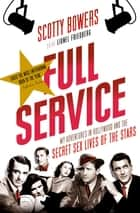 Full Service - My Adventures in Hollywood and the Secret Sex Lives of the Stars ebook by Lionel Friedberg, Scotty Bowers