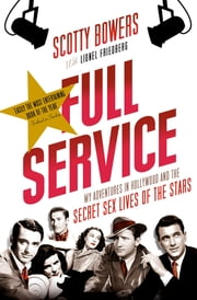 Full Service - My Adventures in Hollywood and the Secret Sex Lives of the Stars ebook by Lionel Friedberg,Scotty Bowers