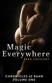 Magic Everywhere (Chronicles of Raan Volume 1) A BDSM Fantasy Novella ebook by Tara Crescent