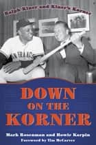 Down on the Korner - Ralph Kiner and Kiner's Korner ebook by Mark Rosenman, Howie Karpin, Tim McCarver