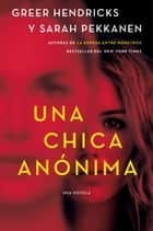 An Anonymous Girl \ Una chica anónima (Spanish edition) ebook by Greer Hendricks, Sarah Pekkanen