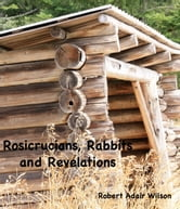Rosicrucians, Rabbits and Revelations ebook by Robert Adair Wilson