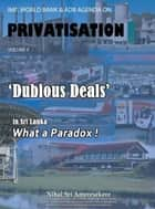 IMF, WORLD BANK & ADB AGENDA ON PRIVATISATION VOLUME II - 'DUBIOUS DEALS' in Sri Lanka What a Paradox ! ebook by Nihal Sri Ameresekere