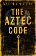 The Aztec Code ebook by Stephen Cole
