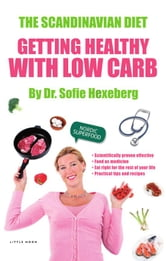 The Scandianvian Diet - Getting Healthy With Low Carb ebook by Dr. Sofie Hexeberg
