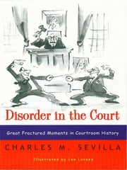 Disorder in the Court: Great Fractured Moments in Courtroom History ebook by Kobo.Web.Store.Products.Fields.ContributorFieldViewModel