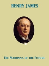 The Madonna of the Future ebook by Henry James