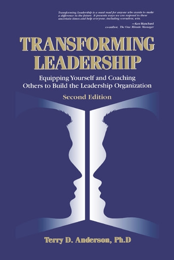 Transforming Leadership - Equipping Yourself and Coaching Others to Build the Leadership Organization, Second Edition ebook by Terry Anderson