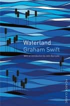 Waterland - Picador Classic ebook by Graham Swift