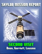 Skylab Mission Report: Second Visit - 1973 Space Station Mission by Bean, Garriott, and Lousma, Mission Activities, Hardware, Anomalies, Science Experiments, Crew Health, EVAs ebook by Progressive Management