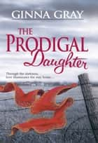 The Prodigal Daughter ebook by Ginna Gray