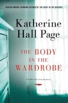 The Body in the Wardrobe - A Faith Fairchild Mystery ebook by Katherine Hall Page