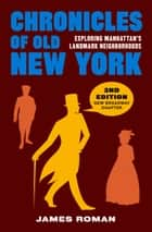 Chronicles of Old New York - Exploring Manhattan's Landmark Neighborhoods ebook by