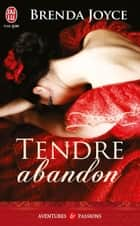 Tendre abandon ebook by Brenda Joyce, Francine André